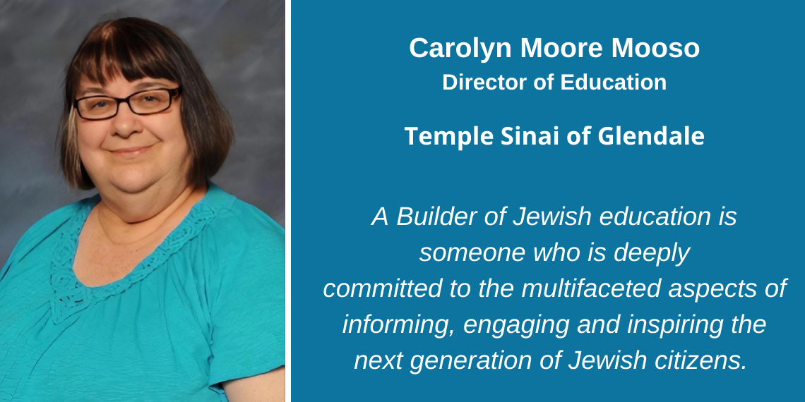 Carolyn Moore Mooso, Director of Education, Temple Sinai of Glendale