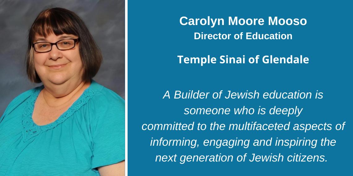 Carolyn Moore Mooso, Director of Education, Temple Sinai of Glendale